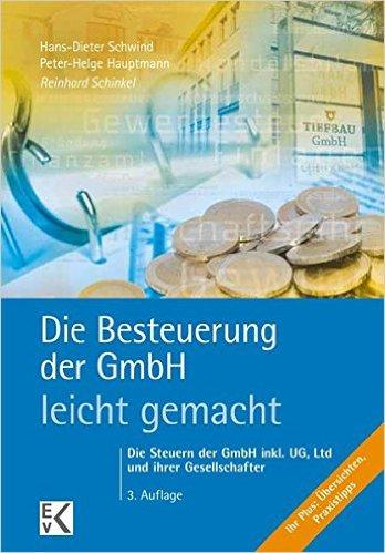 Die Steuer der GmbH – leicht gemacht: Das Steuerlehrbuch zur wichtigsten Kapitalgesellschaft